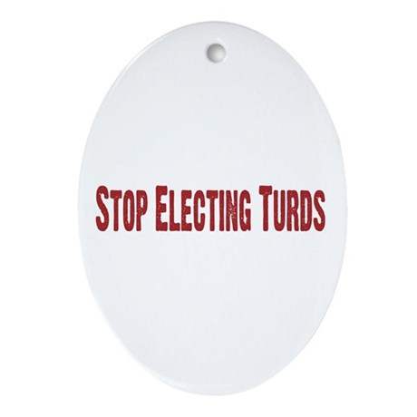 Stop Electing Turds Oval Ornament