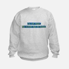Im NOT crazy Sweatshirt
