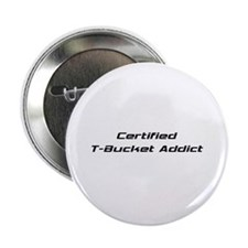 "Certified T-bucket Addict 2.25"" Button"
