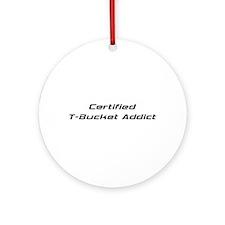 Certified T-bucket Addict Ornament (Round)