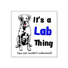 "It's A Lab Thing Square Sticker 3"" x 3"""