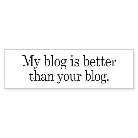 My Blog Is Better Than Your Blog Bumper Sticker