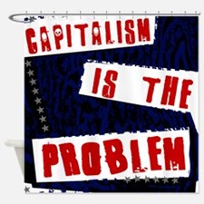 capitalism is the problem Shower Curtain