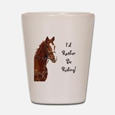 Id Rather Be Riding! Horse Shot Glass