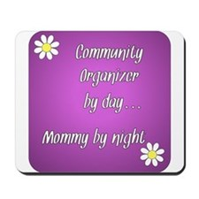 Community Organizer by day Mommy by night Mousepad