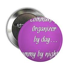 "Community Organizer by day Mommy by night 2.25"" Bu"