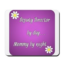 Deputy Director by day Mommy by night Mousepad