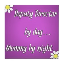 Deputy Director by day Mommy by night Tile Coaster