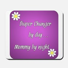 Diaper Changer by day Mommy by night Mousepad