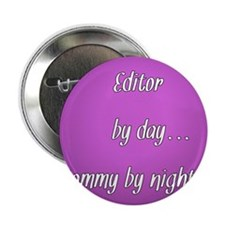 """Editor by day Mommy by night 2.25"""" Button"""