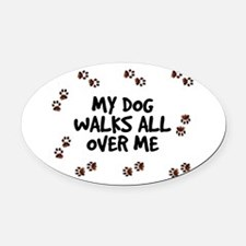 My Dog Walks All Over Me Oval Car Magnet