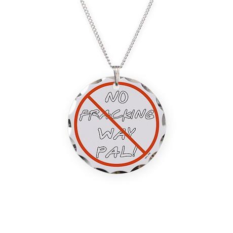 NO FRACKING WAY Necklace Circle Charm