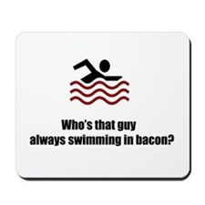 Swimming In Bacon Mousepad
