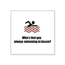 "Swimming In Bacon Square Sticker 3"" x 3"""