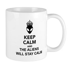Keep Calm And The Aliens Will Stay Calm Mug