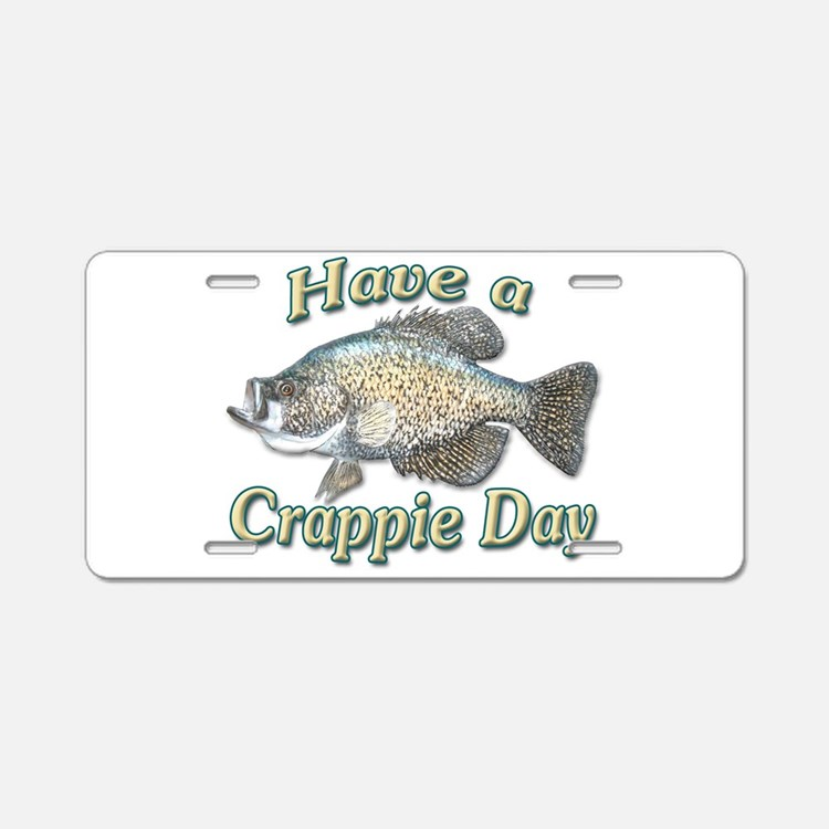 Have a Crappie Day Aluminum License Plate