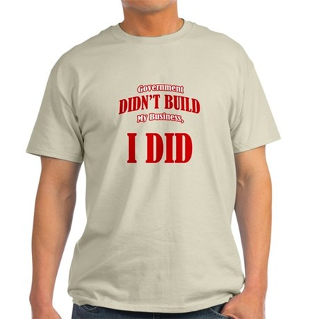 Government Didnt Build My Business Light T-Shirt