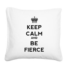 Keep Calm and Be Fierce Square Canvas Pillow