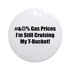 #&@% Gas Prices I'm Still Cruising My T-Bucket Orn