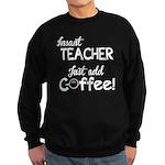 Instant Teacher, Add Coffee Sweatshirt (dark)