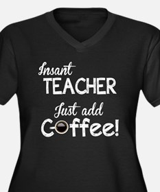 Instant Teacher, Add Coffee Women's Plus Size V-Ne