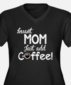 Instant Mom, Just Add Coffee Women's Plus Size V-N