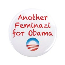 "Feminazi for Obama 3.5"" Button"