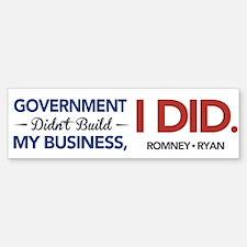 Government Didn't Build My Business, I DID Bumper Bumper Sticker