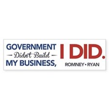 Government Didn't Build My Business, I DID Bumper Sticker