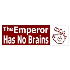The Emperor Has No Brains Bumper Bumper Sticker