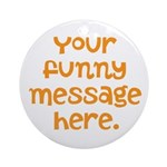 four line funny message Ornament (Round)