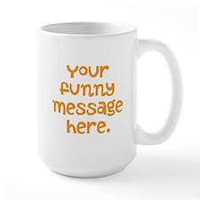 four line funny message Large Mug