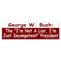 Bush: Just Incompetent Bumper Bumper Sticker