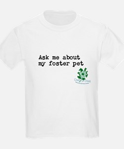 Ask me about my foster pet T-Shirt