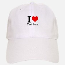What do you love? Baseball Baseball Cap