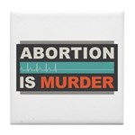 Abortion Is Murder Tile Coaster