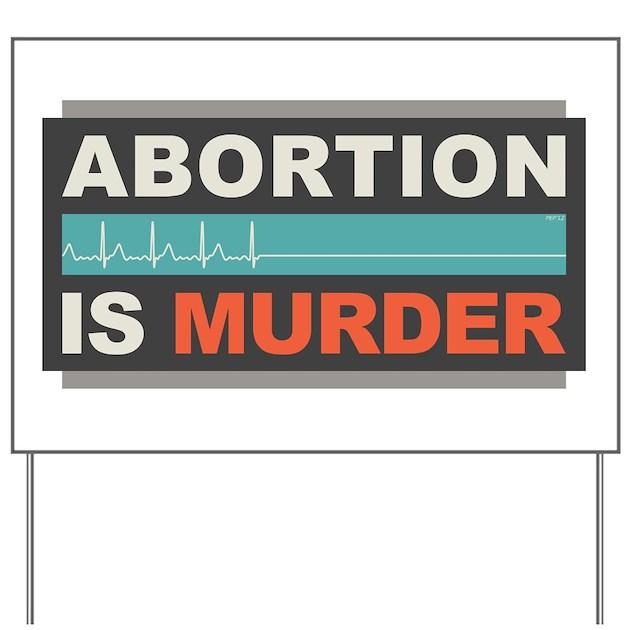 Backyard Abortion: Abortion Is Murder Yard Sign By Morningdance
