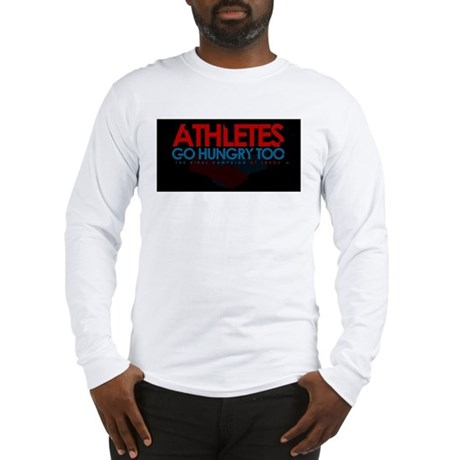 """""""Athlete's Go Hungry Too"""" Long Sleeve T-Shirt"""