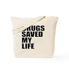 DRUGS SAVED MY LIFE Tote Bag