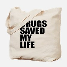 DRUGS SAVED MY LIFE Tote Bag
