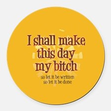 I shall make this day my bitch Round Car Magnet