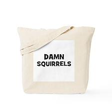 Damn Squirrels Tote Bag