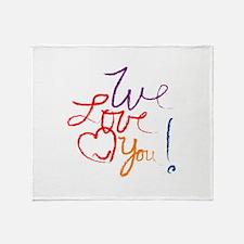 We Love You Throw Blanket
