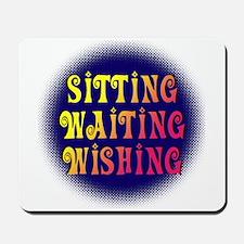 Sitting Waiting Wishing Mousepad