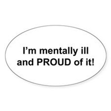 Im mentally ill and proud of it! Decal
