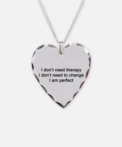 I dont need therapy I dont need to change I am per