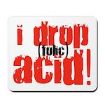 I drop (folic) acid Mousepad