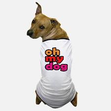 Oh My Dog Dog T-Shirt