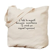 I talk to myself expert opinion Tote Bag