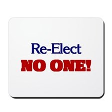 Re-Elect NO ONE! Mousepad
